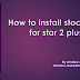 How to install Star 2 plus stock rom (latest update)
