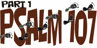 Part 1 of walk through Psalm 107.  Thoughts at DTTB.
