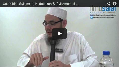 Ustaz Idris Sulaiman – Kedudukan Saf Makmum di Belakang Imam