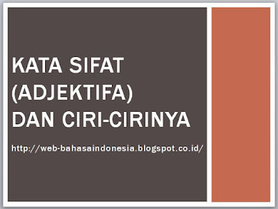 KATA SIFAT (ADJEKTIFA) DAN CIRI-CIRINYA