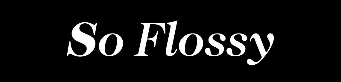 So Flossy