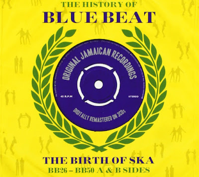 THE HISTORY OF BLUE BEAT - THE BIRTH OF SKA - BB26-BB50 A & B Sides