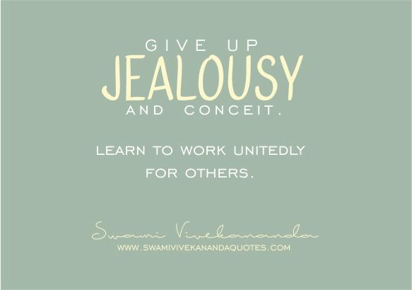 Swami Vivekananda quote: Give up jealousy and conceit.