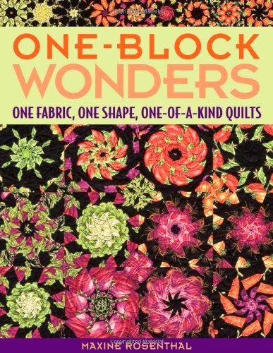 http://www.amazon.com/One-Block-Wonders-Fabric-One---kind/dp/1571203222/ref=sr_1_1?ie=UTF8&qid=1394761207&sr=8-1&keywords=one+block+wonders+by+maxine+rosenthal