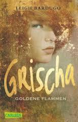 http://www.amazon.de/Grischa-Band-1-Goldene-Flammen/dp/3551313261/ref=sr_1_1?ie=UTF8&qid=1403796040&sr=8-1&keywords=grischa+goldene+flammen+taschenbuch
