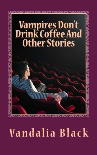 Vampires Don't Drink Coffee and Other Stories