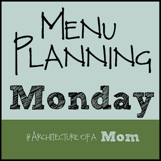 Menu Planning Monday at Architecture of a Mom Easy Recipes