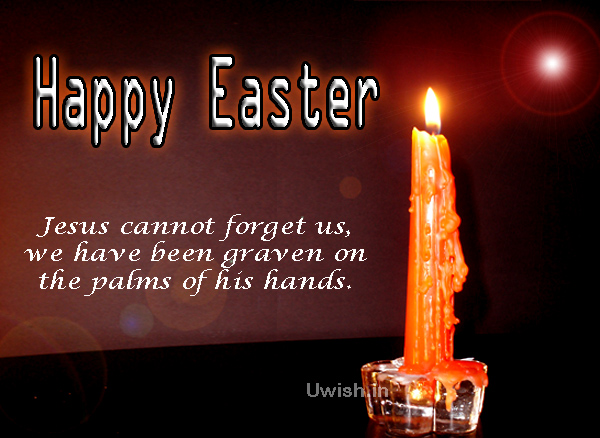 Jesus cannot forget us, we have graven on the palm of his hands.  Happy Easter, Easter quotes e greeting card and wishes.