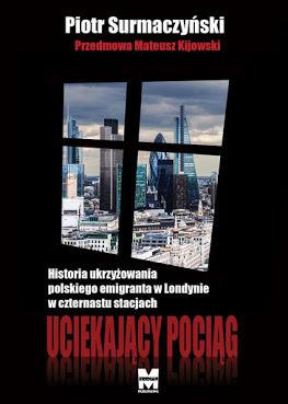 """Piotr Surmaczyński """"Uciekający pociąg. Misterium emigracyjne"""""""