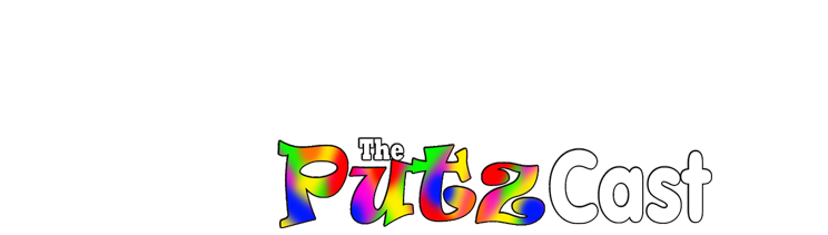 The PutzCast