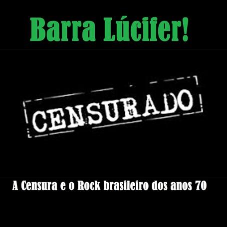 Barra Lúcifer - Censura e o Rock brasileiro dos anos 70