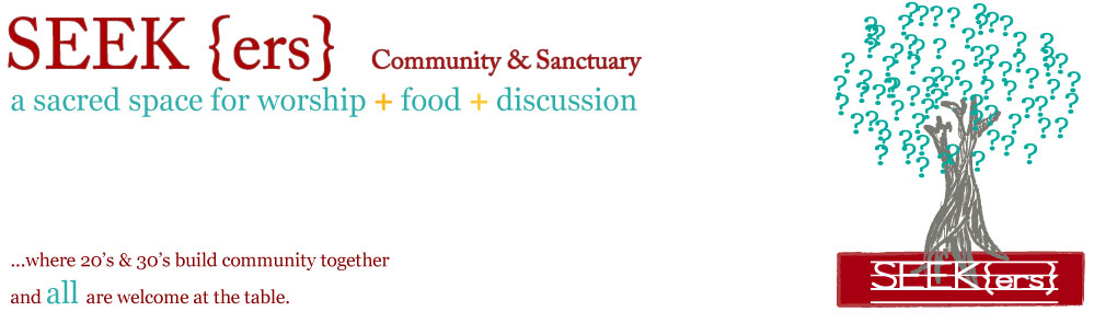20's + 30's community + sanctuary | The SEEK{ers} |  a sacred space for worship + food + discussion