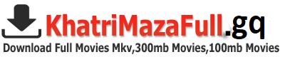 KhatrimazaFull.co || Khatrimazafull Download HD Movies 100MB , 300MB , 720p