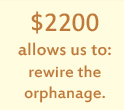 $2200 allows us to: rewire the orphanage.