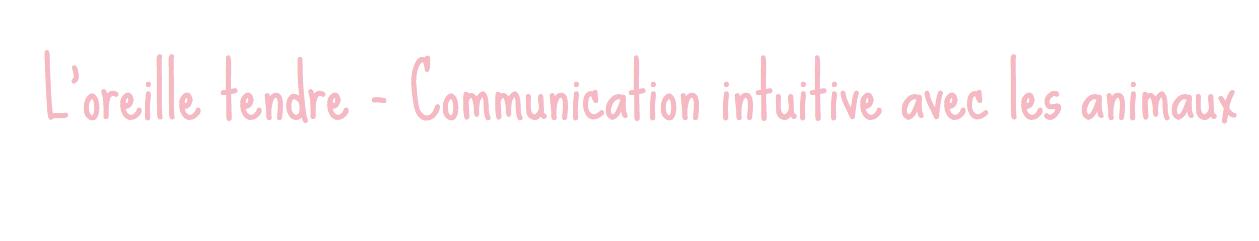 L'oreille tendre - Communication intuitive avec les animaux