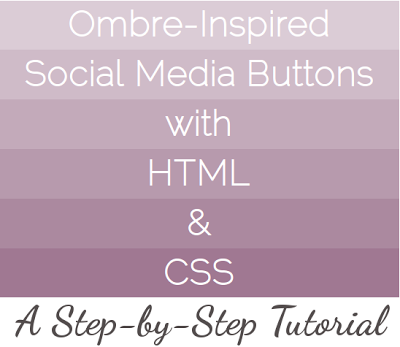 ombre-inspired social media buttons with HTML and CSS, a step-by-step tutorial