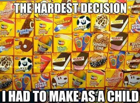 The hardest decision I had to make as a child was which ice cream treat to pick from the ice cream truck