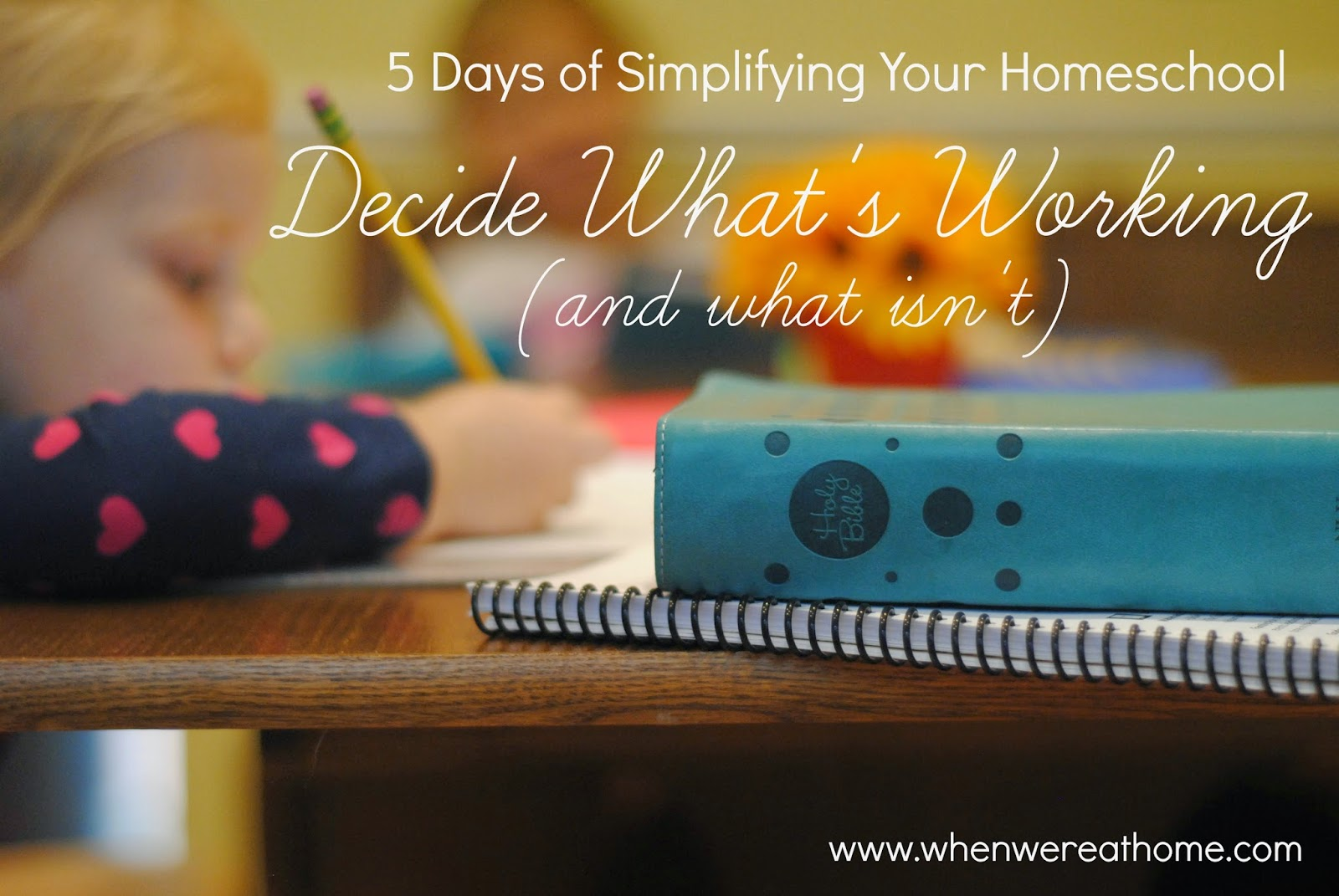 Simplifying Your Homeschool: Decide What's Working (and what isn't)