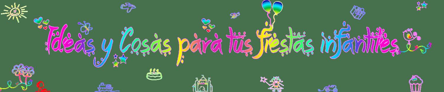 Ideas y cosas para tus fiestas infantiles