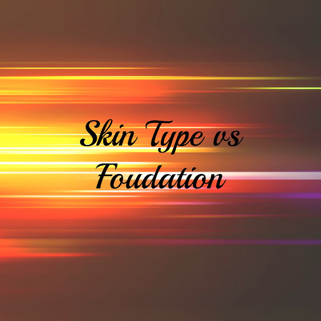 SKIN TYPES VS FOUNDATION TYPES