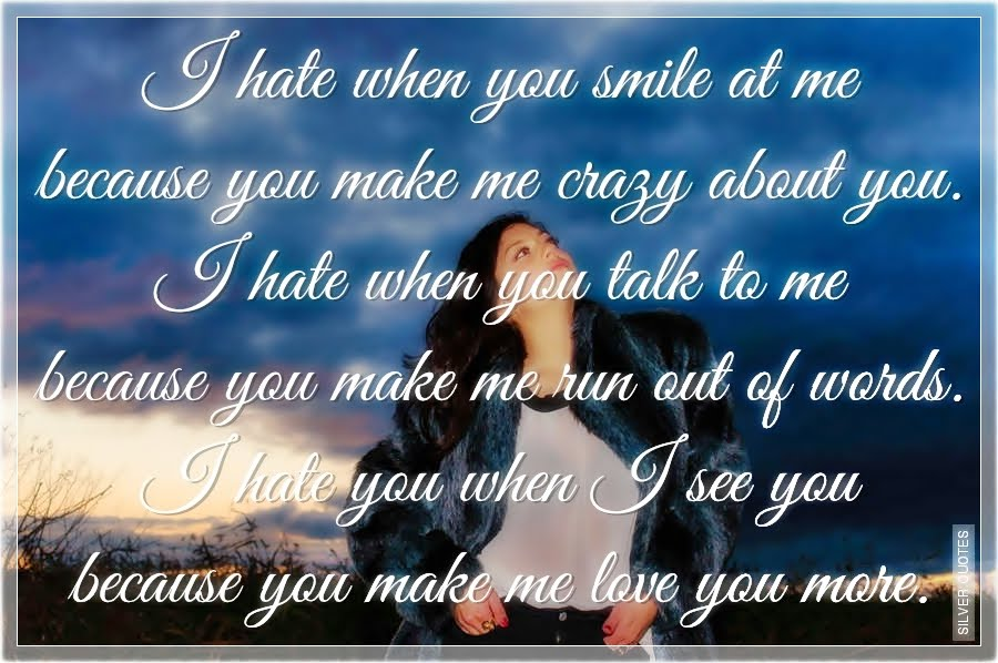 Hate when you smile at me because you make me crazy about you