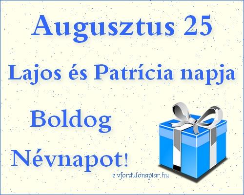 Augusztus 25 - Lajos, Patrícia névnap