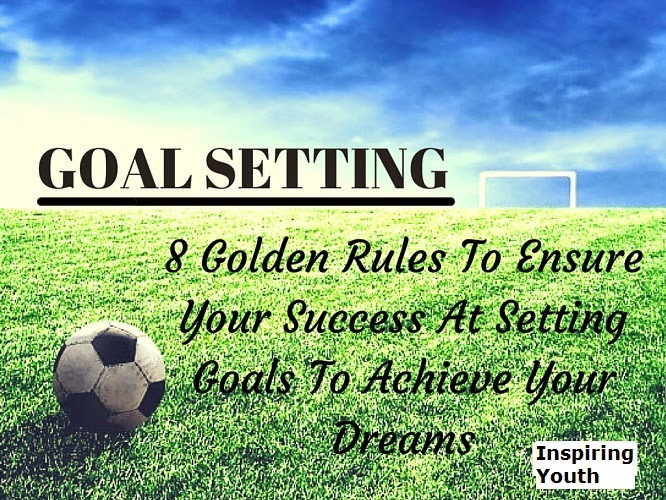Inspiring youth goal setting 8 golden rules to ensure your goal setting ibookread Read Online
