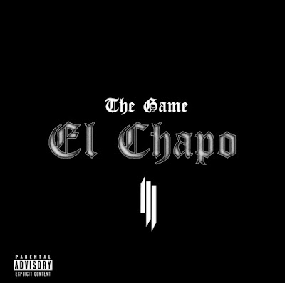 "THE GAME & SKRILLEX ""El Chapo"""