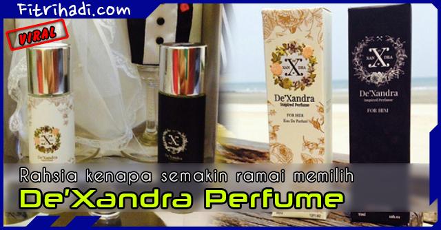 Rahsia Kenapa De'Xandra Perfume Menjadi Pilihan Ramai