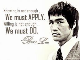 Knowing is not enough. We must apply.