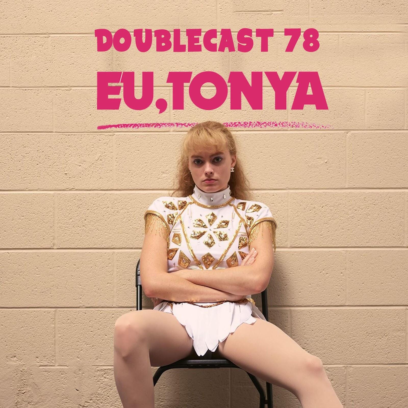 Doublecast 78 - Eu, Tonya
