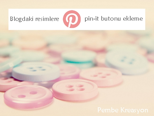 Blogger resimlere pin it butonu nasıl eklenir