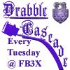 FB3X Drabble Cascade Every Tuesday