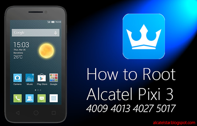 how to root alcatel pixi 3 4009 4013 4027 5017
