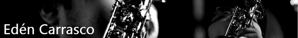Edén Carrasco - Saxofonista/Improvisador
