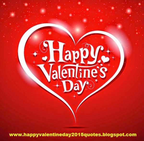 This Is One Of The Best And Latest Happy Valentines Day 2015 Quotes,  Greetings Cards, Messages For You To Send And Wish Your Friends, And Known  Ones Happy ...