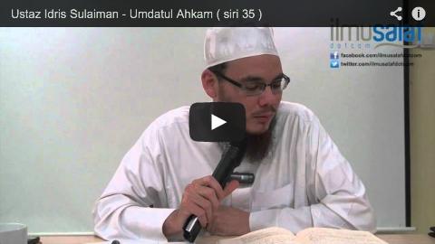 Ustaz Idris Sulaiman – Umdatul Ahkam ( siri 35 )