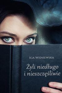 Żyli niedługo i nieszczęśliwie - Iga Wiśniewska