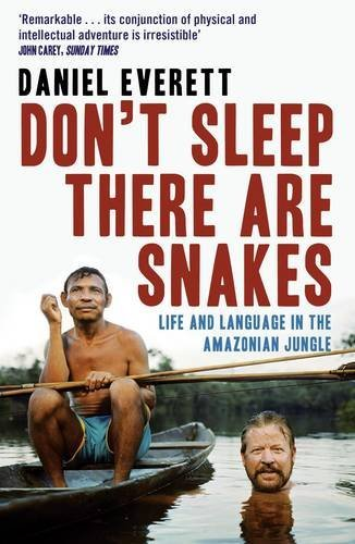 daniel everetts life in the piraha tribe in dont sleep there are snakes Daniel everett's life in the piraha tribe in don't sleep  dont sleep there are snakes book  during everetts 30 years of living amongst a tribe of.