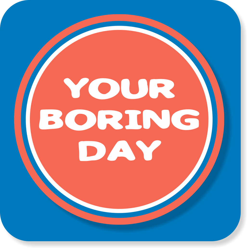 Your Boring Day