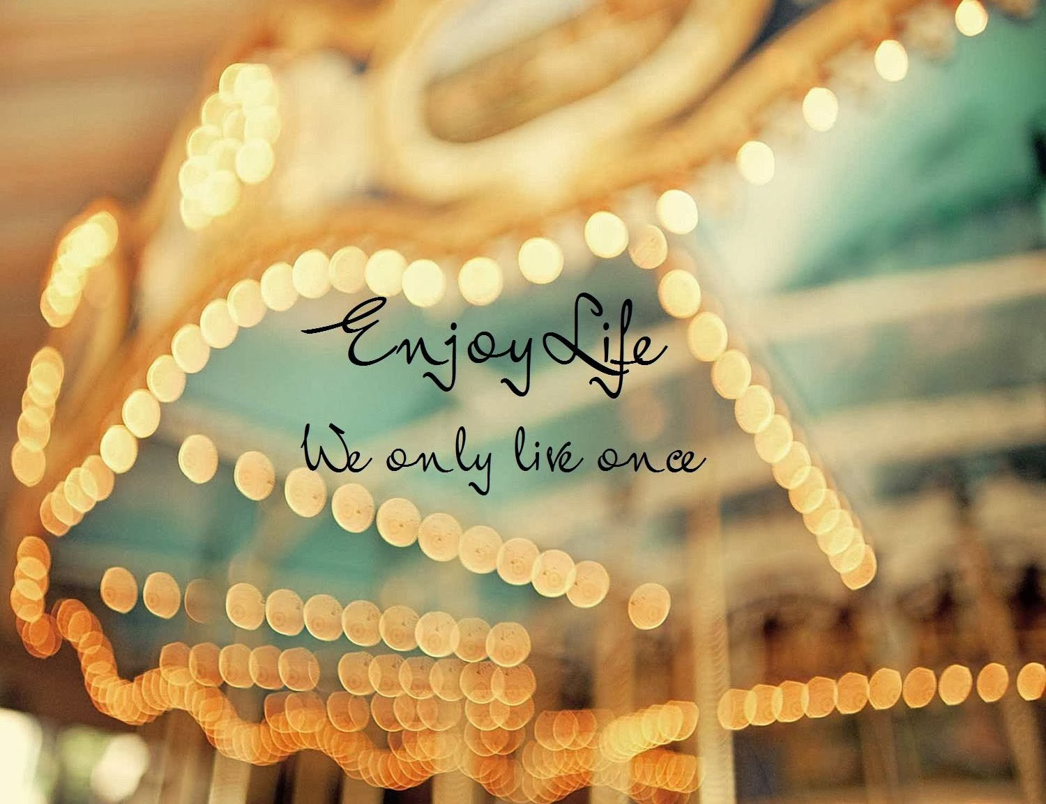 Enjoy Life We Only Live Once Inspirational Sayings