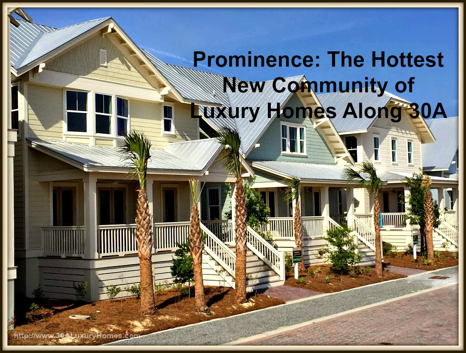 30a luxury homes prominence the hottest new community for 30a home builders