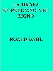 LA JIRAFA, EL PELICANO Y EL MONO--ROALD DAHL