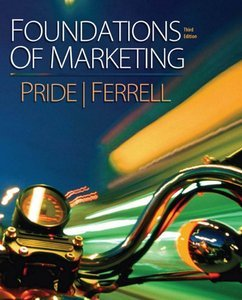 Foundations of Marketing, 3rd Edition By William M. Pride, O. C. Ferrell
