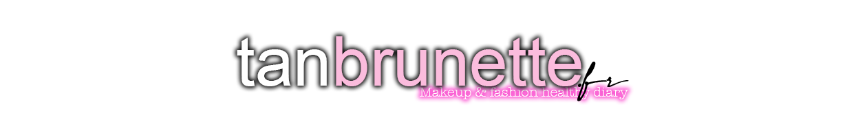 TanBrunette.fr l Makeup and Fashion Healthy diary