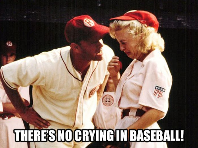 No hay llanto en el béisbol – There's no crying in baseball!!