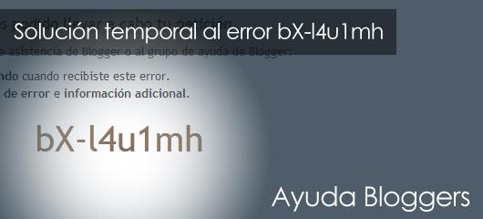 El error bX-l4u1mh en Blogger: Una solución temporal