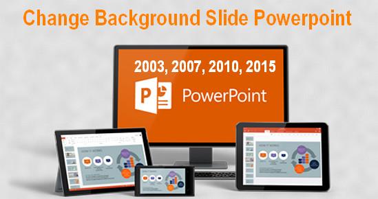 Hướng dẫn thay đổi hình nền power point 2003, 2007, 2010, 2013,...