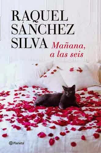 Mañana, a las seis de Raquel Sánchez Silva