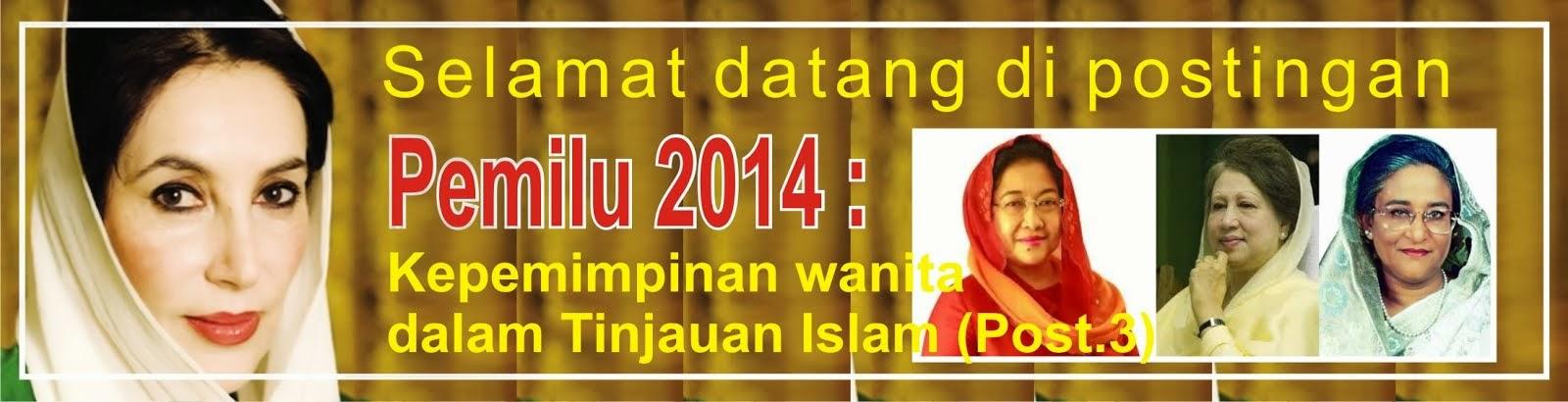 Pemilu 2014 : Kepemimpinan wanita dalam Tinjauan Islam (Post.3)